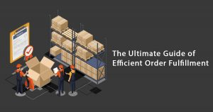 The ultimate guide of efficient order fulfillment