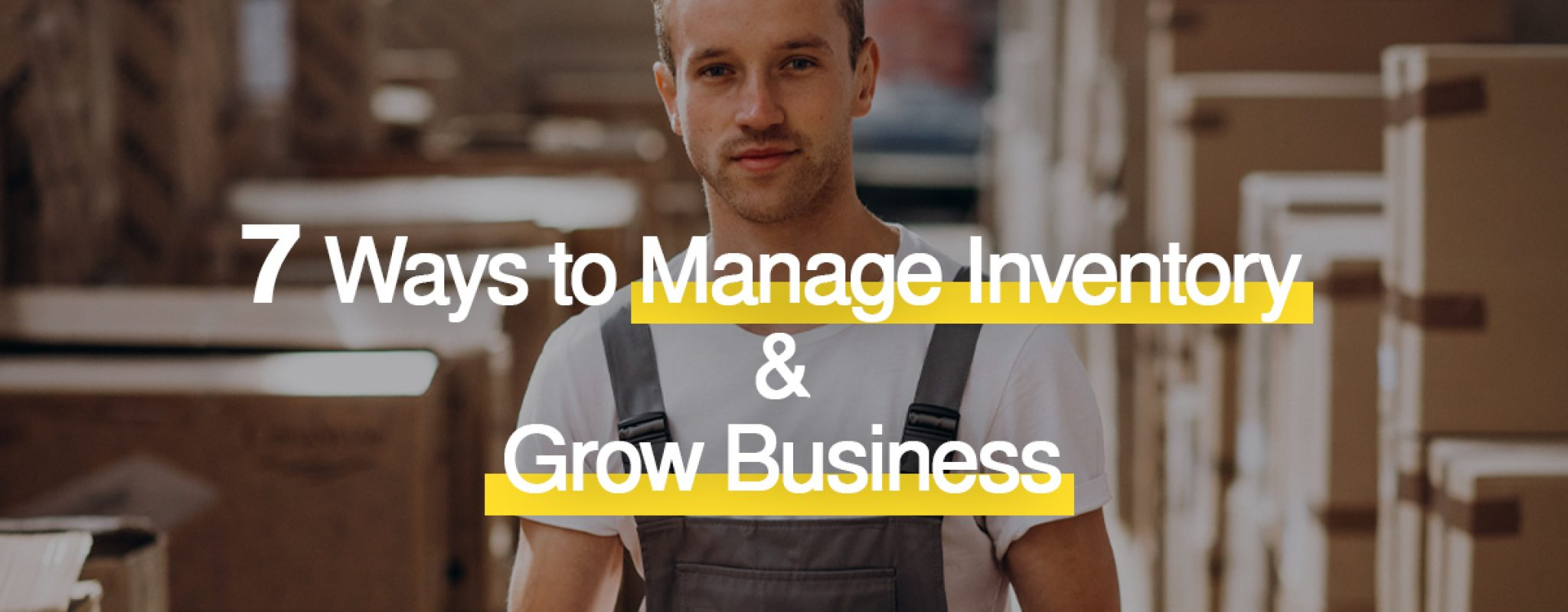 7 Ways to Manage your Inventory and Grow Your Business