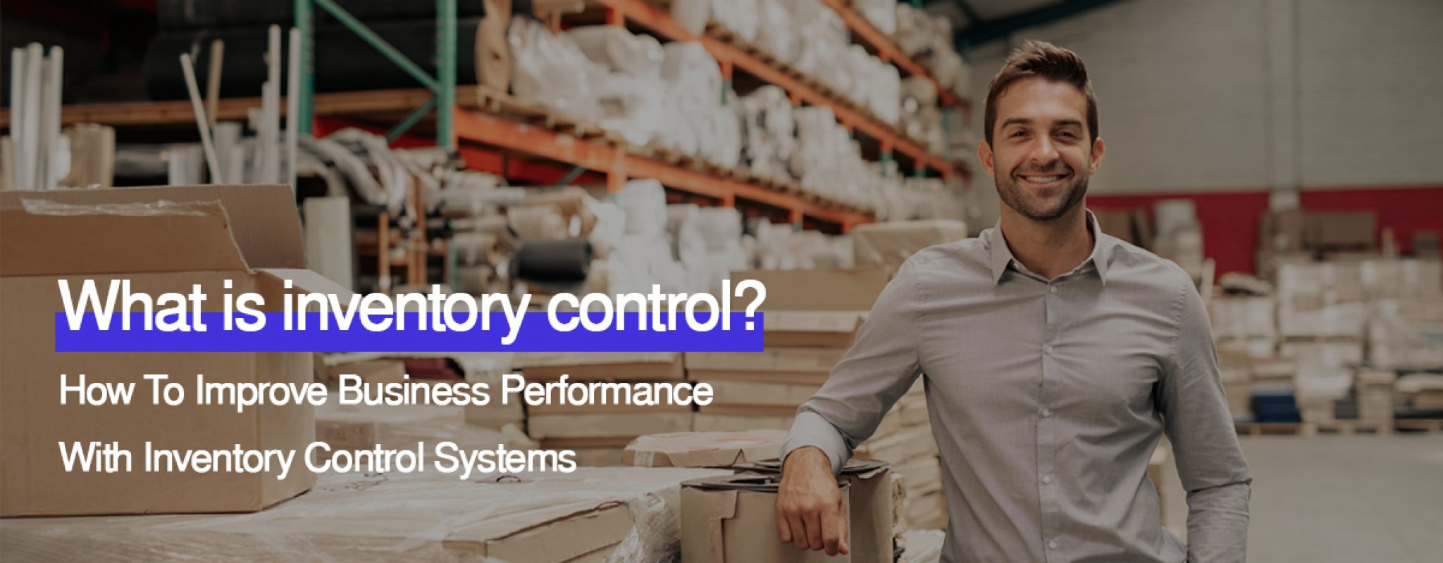 How To Improve Business Performance With Inventory Control Systems