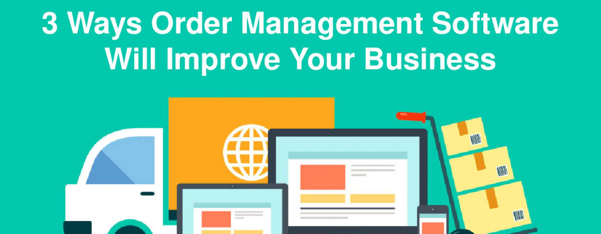 3 Ways Order Management Software will Improve your Business