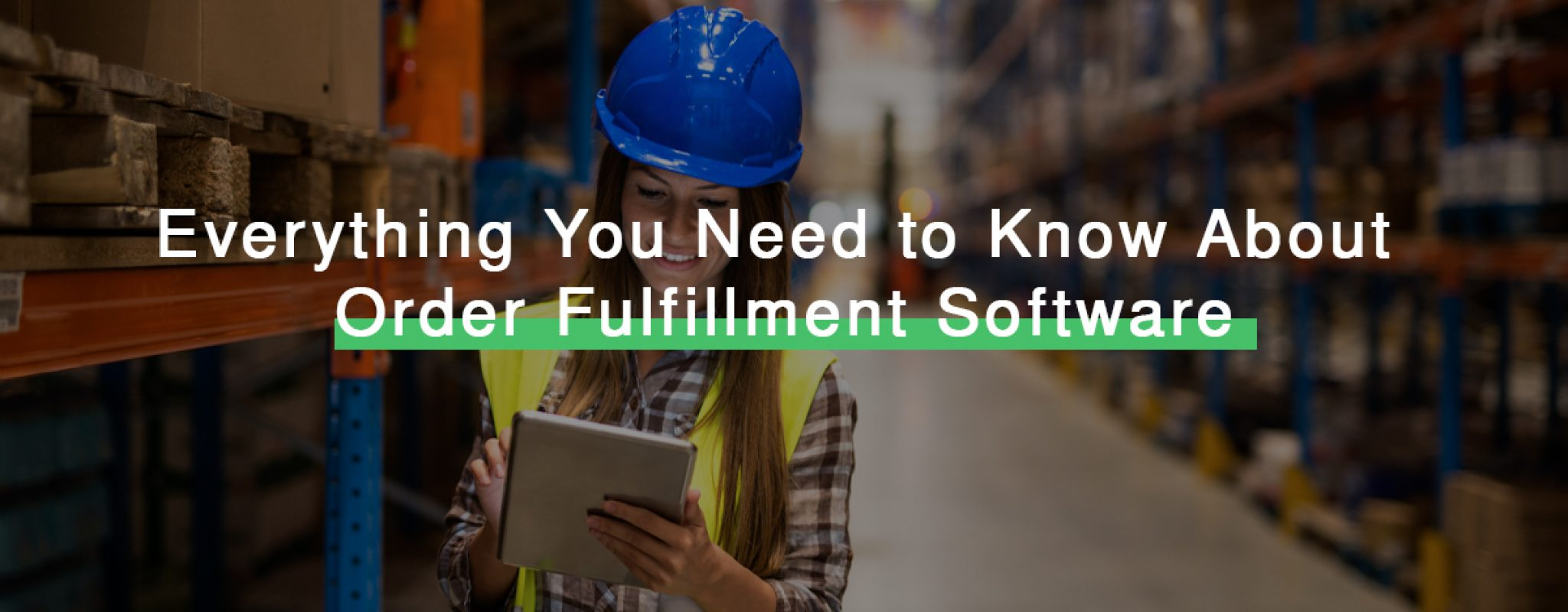 Everything You Need to Know About Order Fulfillment Software